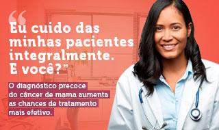 """""""Eu cuido das minhas pacientes integralmente. E você?"""" O diagnóstico precoce do câncer de mama aumenta as chances de tratamento mais efetivo. [Médica de jaleco, cabelos longos e negros, sorri, com estetoscópio no pescoço]"""