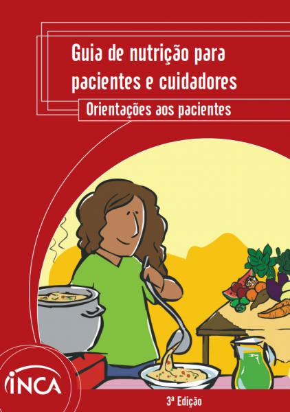 """Capa com o layout vermelho e o seguinte título na parte superior: """"Guia de nutrição para pacientes e cuidadores. Orientações aos pacientes"""". Na parte inferior esquerda, uma ilustração de uma mulher cozinhando com panelas e verduras ao seu redor."""