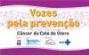 Vozes pela Prevenção; Câncer do Colo do Útero; Produção: Criar Brasil; Apoio: Organização Pan-Americana da Saúde; Realização: INCA; SUS