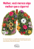No cartaz com fundo branco há uma imagem de um pulmão florido. No cartaz está escrito Mulher, você merece algo melhor que o cigarro